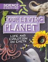 Science is Everywhere: Our Living Planet Life and evolution on Earth by Rob Colson