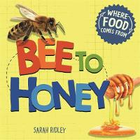 Where Food Comes From: Bee to Honey by Sarah Ridley
