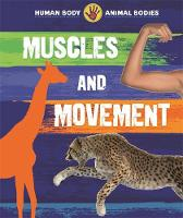 Human Body, Animal Bodies: Muscles and Movement by Izzi Howell