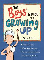 Guide to Growing Up: The Boys' Guide to Growing Up by Phil Wilkinson