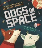 Dogs in Space: The Amazing True Story of Belka and Strelka by Victoria Southgate