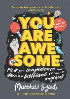 You Are Awesome Find Your Confidence and Dare to be Brilliant at (Almost) Anything by Matthew Syed