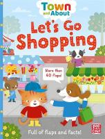 Town and About: Let's Go Shopping A board book filled with flaps and facts by Pat-a-Cake, Mandy Archer