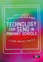 Technology for SEND in Primary Schools A guide for best practice by Helen Caldwell, Steve Cullingford-Agnew