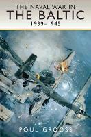 The Naval War in the Baltic, 1939-1945 by Poul Grooss
