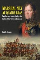 Marshal Ney at Quatre Bras New Perspectives on the Opening Battle of the Waterloo Campaign by Paul L. Dawson