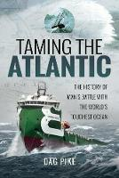 Taming the Atlantic The History of Man's Battle with the World's Toughest Ocean by Dag Pike