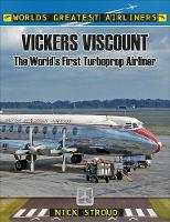 The Vickers Viscount The World's First Turboprop Airliner by Nick Stroud