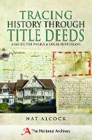 Tracing History Through Title Deeds A Guide for Family and Local Historians by Nat Alcock