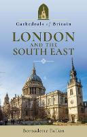 Cathedrals of Britain: London and the South East by Bernadette Fallon