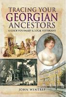 Tracing Your Georgian Ancestors A Guide for Family and Local Historians by John Wintrip