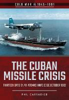 The Cuban Missile Crisis Thirteen Days on an Atomic Knife Edge, October 1962 by Phil Carradice