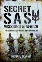 Secret SAS Missions in Africa C Squadrons Counter-Terrorist Operations 1968 1980 by Michael Graham