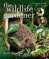 The Wildlife Gardener by Kate Bradbury