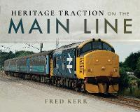 Heritage Traction on the Main Line by Fred Kerr