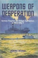 Weapons of Desperation German Frogmen and Midget Submarines of World War II by Lawrence Paterson