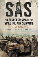 SAS Zero Hour The Secret Origins of the Special Air Service by Tim Jones