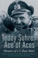 Teddy Suhren Ace of Aces Memoirs of a U-Boat Rebel by Teddy Suhren, Fritz Bustat-Naval