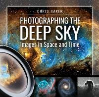 Photographing the Deep Sky Images in Space and Time by Chris Baker