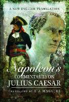 Napoleon's Commentaries on Julius Caesar A New English Translation by R. A. Maguire
