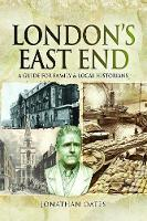 London's East End A Guide for Family and Local Historians by Jonathan Oates
