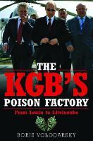 The KGB's Poison Factory From Lenin to Litvinenko by Boris Volodarsky