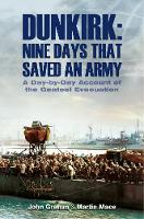 Dunkirk Nine Days That Saved an Army A Day by Day Account of the Greatest Evacuation by John Grehan