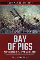 Bay of Pigs CIA's Cuban Disaster, April 1961 by Phil Carradice