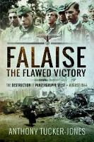 Falaise: The Flawed Victory The Destruction of Panzergruppe West, August 1944 by Anthony Tucker-Jones