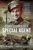 Confessions of a Special Agent Wartime Service in the Small Scale Raiding Force and SOE by Jack Evans, Ernest Dudley