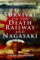 Survival on the Death Railway and Nagasaki by Jim Brigginshaw