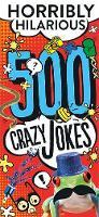 500 Crazy Jokes Horribly Hilarious by Parragon Books Ltd