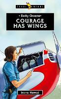 Betty Greene Courage Has Wings by Irene Howat