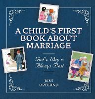A Child's First Book About Marriage God's Way is Always Best by Jani Ortlund