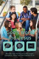God's Word And Jesus What the Bible Teaches about The Gospel, Evangelism, Prayer and other Essential Stuff by Laura Martin