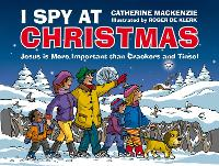 I Spy At Christmas Jesus is More Important than Crackers and Tinsel by Catherine MacKenzie