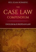 The Case Law Compendium English & European Law by Neil Egan-Ronayne