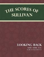 Sullivan's Scores - Looking Back - Sheet Music for Voice and Piano by Arthur (Memorial University of Newfoundland Canada) Sullivan