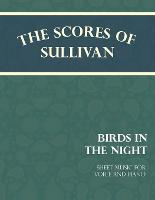 Sullivan's Scores - Birds in the Night - A Lullaby - Sheet Music for Voice and Piano by Arthur (Memorial University of Newfoundland Canada) Sullivan