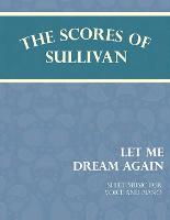 Sullivan's Scores - Let Me Dream Again - Sheet Music for Voice and Piano by Arthur (Memorial University of Newfoundland Canada) Sullivan