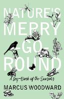 Nature's Merry-Go-Round - A Log-Book of the Seasons by Marcus Woodward