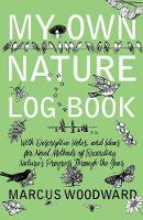 My Own Nature Log Book - With Descriptive Notes, and Ideas for Novel Methods of Recording Nature's Progress Through the Year by Marcus Woodward