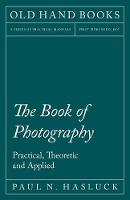 The Book of Photography - Practical, Theoretic and Applied by Paul N Hasluck