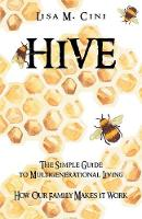 Hive The Simple Guide to Multigenerational Living by Lisa M Cini