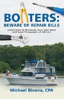 Boaters Beware of Repair Bills: Learn How to Maintain Your Own Boat and Save Thousands of Dollars by Cpa Michael Bivona