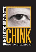 Chink Thinking Beyond the Stereotype by Henry Woongjae Kong