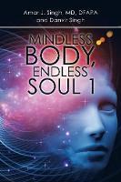 Mindless Body, Endless Soul 1 by Amar J Singh, Danvir Singh
