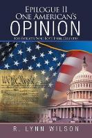 Epilogue II One American's Opinion For Patriots Who Love Their Country by R Lynn Wilson