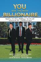 You Are the Next Billionaire Stand Up, Think More, Think Bigger Than Yourself, and Have the Will to Self-Lift in Business by Miguel Tzoc, Amadeo Vasquez, John Hakizimana