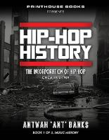 Hip-Hop History (Book 1 of 3) The Incorporation of Hip-Hop: Circa 1970-1989 by Antwan 'Ant' Bank$